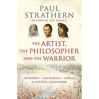 The Artist The Philosopher and The Warrior by Paul Strathern