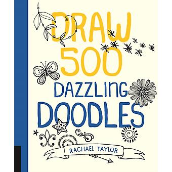 Draw 500 Dazzling Doodles (Paperback) by Taylor Rachael