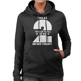 There Are Two Types Of People In This World And I Hate Them Both Slogan Women's Hooded Sweatshirt