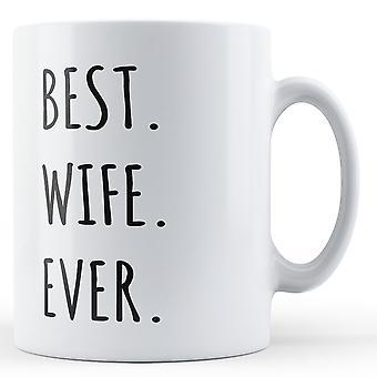 Best. Wife. Ever. - Printed Ceramic Mug
