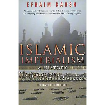 Islamic Imperialism - A History (2nd Revised edition) by Efraim Karsh