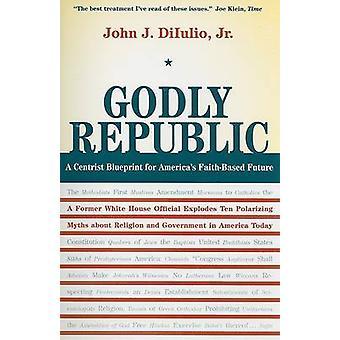 Godly Republic - A Centrist Blueprint for America's Faith-Based Future