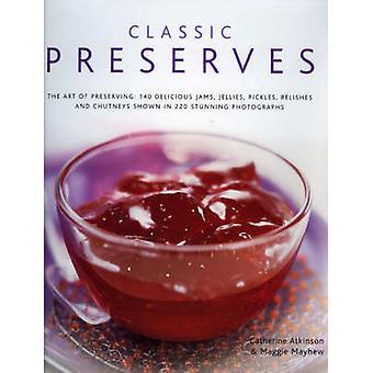 Classic Preserves - The Art of Preserving - 150 Delicious Jams - Jelli