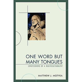 One Word but Many Tongues - Confessions of a Multiculturalist by Matth