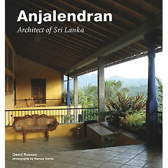 Anjalendran - Architect of Sri Lanka by David Robson - Waruna Gomis -