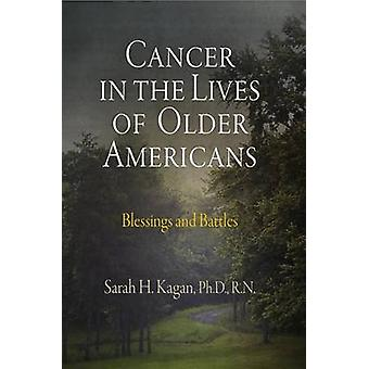 Cancer in the Lives of Older Americans - Blessings and Battles by Sara