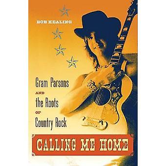 M'appeler accueil - Gram Parsons et les racines de Country Rock de Bob Ke