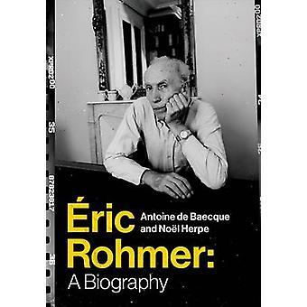 Eric Rohmer - en biografi av Antoine de Baecque - Noel Herpe - Steven