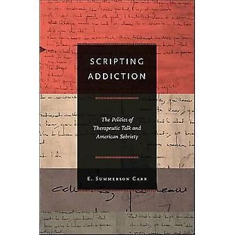 Scripting Addiction - The Politics of Therapeutic Talk and American So