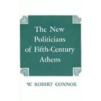 The New Politicians of Fifth-Century Athens by W. Robert Connor - 978