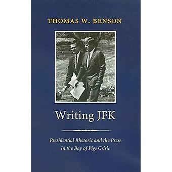 Schrijven JFK - Presidential Rhetoric and the Press in de Varkensbaai C