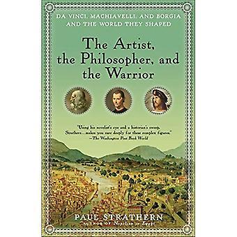 L'artiste, le philosophe et le guerrier: Da Vinci, Machiavel et Borgia et le monde, ils en forme