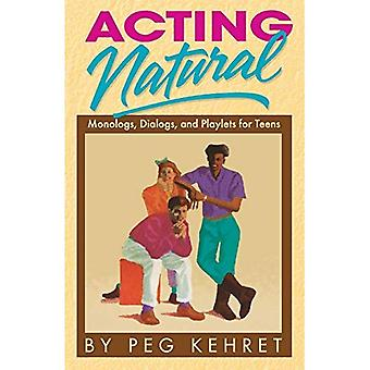 Acting Natural: Monologs, Dialogs and Playets for Teens