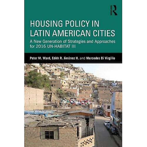 Housing Policy in Latin American Cicravates  A nouveau Generation of Strategies and Approaches for 2016 UN-HABITAT III