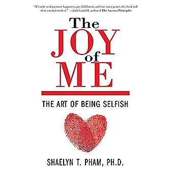 Joy of Me, The: The Art of Being Selfish
