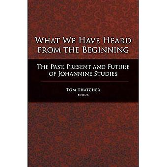 What We Have Heard from the Beginning: The Past, Present, and Future of Johannine Studies