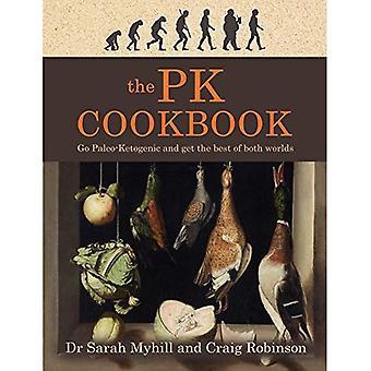 Das PK-Kochbuch: Gehen Sie Paleo-ketogene und holen Sie das Beste aus beiden Welten