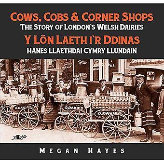 Cows, Cobs & Corner Shops - The Story of London's Welsh Dairies / Y Ln Laeth i'r Ddinas - Hanes Llaethdai Cymru Llundain