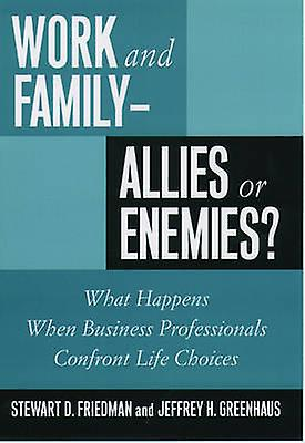 Work and FamilyAllies or Enemies What Happens When Business Professionals Confront Life Choices by Friedhomme & Stewart D.
