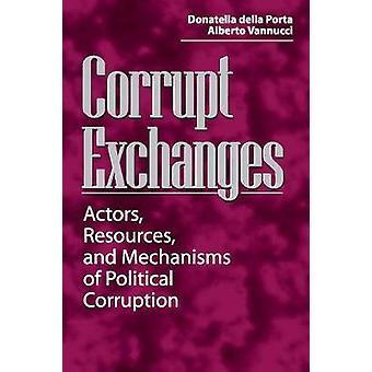 Corrupt Exchanges Actors Resources and Mechanisms of Political Corruption by della Porta & Donatella