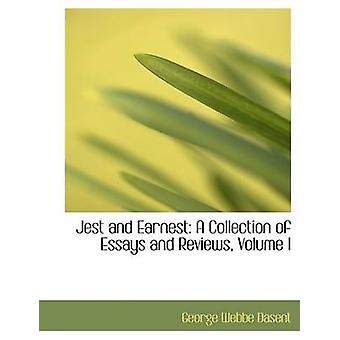 Jest and Earnest A Collection of Essays and Reviews Volume I Large Print Edition by Dasent & George Webbe