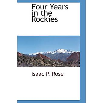 Vier Jahre in den Rocky Mountains von Rose & Isaac P.