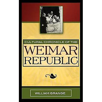Cultural Chronicle of the Weimar Republic by Grange & William