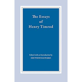 The Essays of Henry Timrod by Timrod & Henry