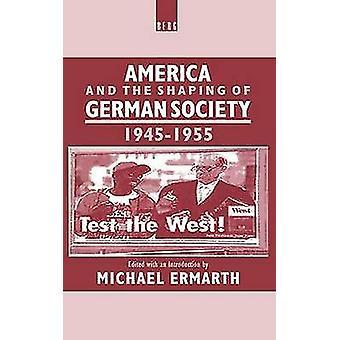 L'Amérique et le façonnage de la société allemande 19451955 de Ermarth & Michael