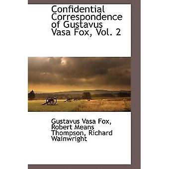 Confidential Correspondence of Gustavus Vasa Fox Vol. 2 by Fox & Gustavus Vasa