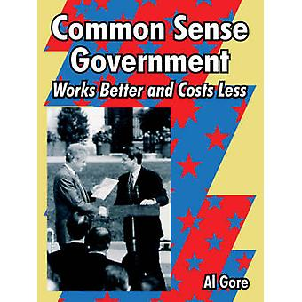 Common Sense Government Works Better and Costs Less by Gore & Al