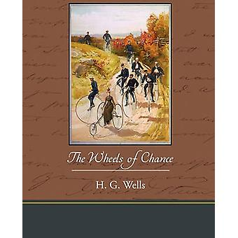 The Wheels of Chance by Wells & H. G.