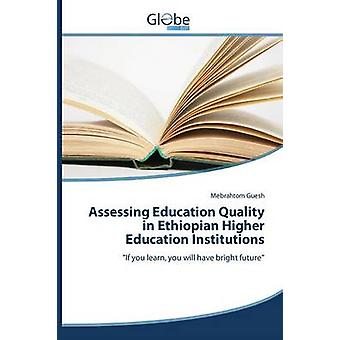 Assessing Education Quality in Ethiopian Higher Education Institutions by Guesh Mebrahtom