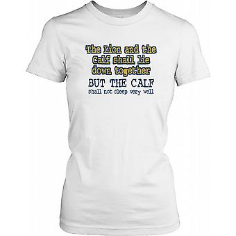 The Lion And The Calf Shall Lie Down Together... - Funny Joke Ladies T Shirt