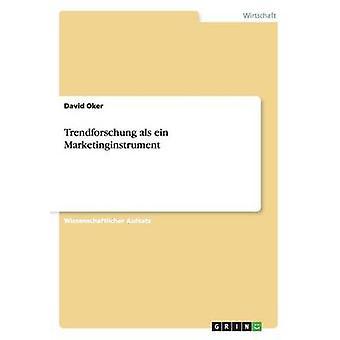 Trendforschung als ein Marketinginstrument by Oker & David