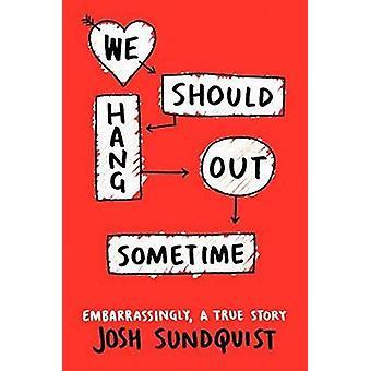 Vi bör hänga ut någon gång av Josh Sundquist-9780316251020 bok