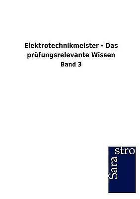 Elektrougeechnikmeister  Das prfungsrelevante Wissen by Sarastro GmbH