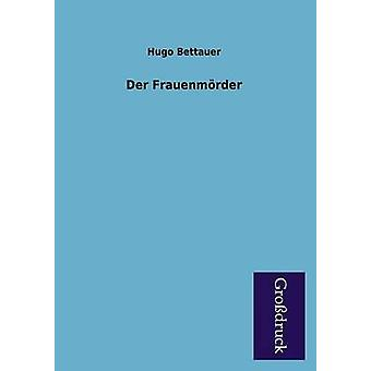 Der Frauenmorder by Bettauer & Hugo