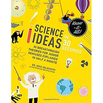 Science Ideas in 30 Seconds - 30 breakthrough theories for junior geni