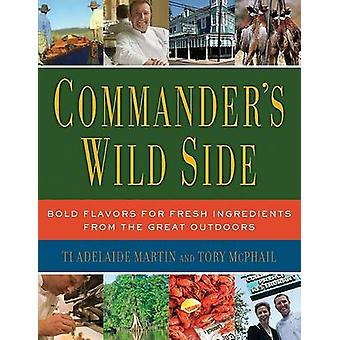 Commander's Wild Side - Bold Flavors for Fresh Ingredients from the Gr