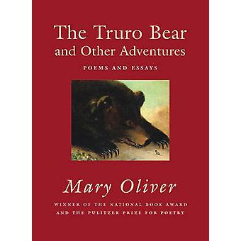 The Truro Bear and Other Adventures - Poems and Essays by Mary Oliver