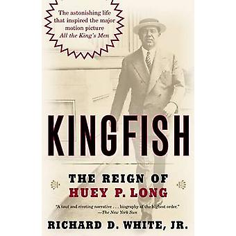 Kingfish - The Reign of Huey P. Long by Richard D White - 978081297383