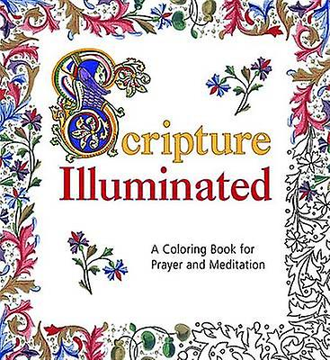 Scripture Illuminated - A Coloring Book for Prayer and Meditation by E