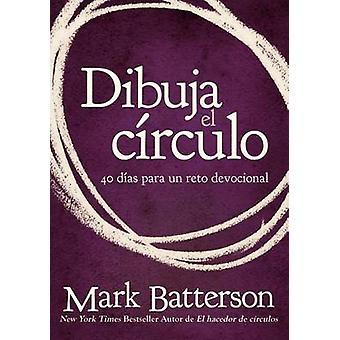 Dibuja el Circulo - 40 Dias Para un Reto Devocional by Mark Batterson