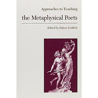 Approaches to Teaching the Metaphysical Poets by Gottlieb Sidney - Si