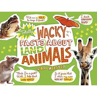 Totally Wacky Facts about Land Animals by Cari Meister - 978149146528
