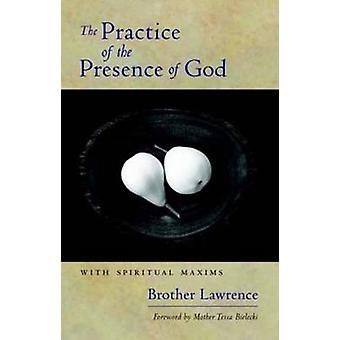 The Practice of the Presence of God - With Spiritual Maxims by Brother