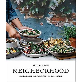 Neighborhood - Salads - Sweets - and Stories from Home and Abroad by H