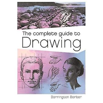 The Complete Guide to Drawing - A Practical Course for Artists by The
