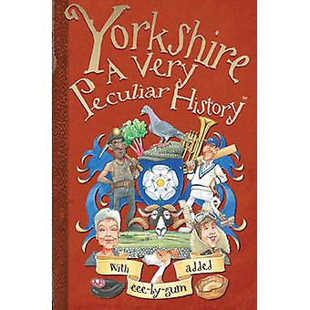 Yorkshire - A Very Peculiar History by John Malam - 9781907184574 Book